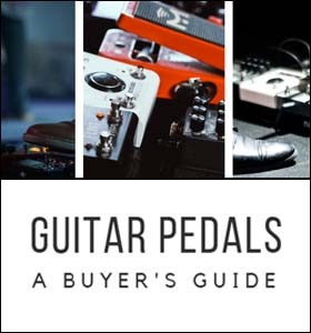 Guitar Pedal Buyer's Guide